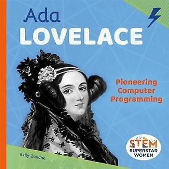 ADA Lovelace - Pioneering Computer Programming by Kelly Doudna - 97815