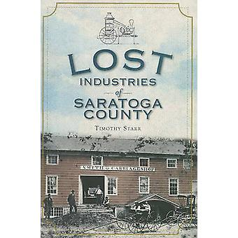 Lost Industries of Saratoga County by Timothy Starr - 9781609490799 B