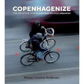 Copenhagenize - The Definitive Guide to Global Bicycle Urbanism by Mik