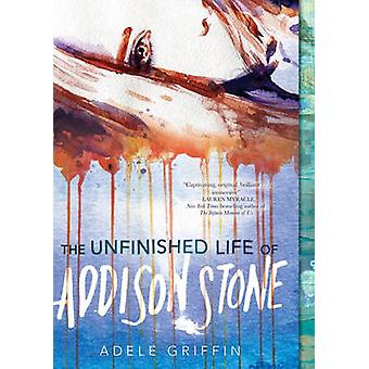 The Unfinished Life of Addison Stone - A Novel by Adele Griffin - 9781