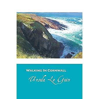 Walking in Cornwall (3rd edition) by Ursula K. Le Guin - 978186171437