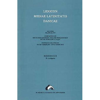Lexicon Mediae Latinitatis Danicae - Pt. B - Contiguus - No. 2 by Otto S