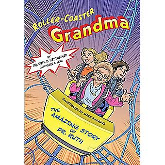 Roller Coaster Grandma! - The Amazing Story of Dr. Ruth by Dr Ruth K W