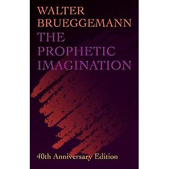 The Prophetic Imagination - 40th Anniversary Edition by Walter Bruegge