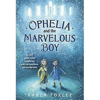 Ophelia and the Marvelous Boy by Karen Foxlee - 9780385753562 Book
