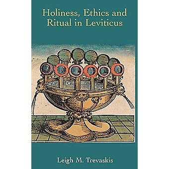 Holiness Ethics and Ritual in Leviticus by Trevaskis & Leigh M.