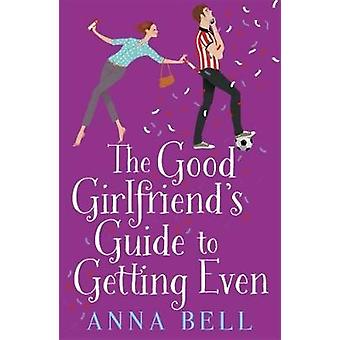 Good Girlfriends Guide to Getting Even by Anna Bell
