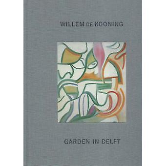 Willem De Kooning  Garden in Delft Landscapes 19281988 by David Anfam