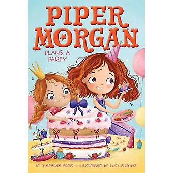 Piper Morgan Plans a Party by Stephanie Faris - 9781534403864 Book