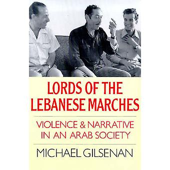 Lords of the Lebanese Marches - Violence - Power - Narrative in an Ara