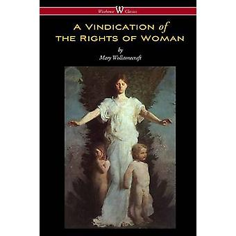 A Vindication of the Rights of Woman Wisehouse Classics  Original 1792 Edition by Wollstonecraft & Mary