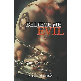 Believe Me Evil by Thackeray & A. E.