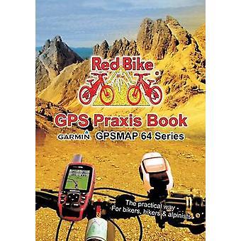 GPS Praxis Book Garmin GPSMAP64 SeriesThe practical way  For bikers hikers  alpinists by Redbike & Nudorf
