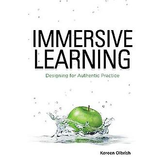 Immersive Learning - Designing for Authentic Practice by Koreen Olbris