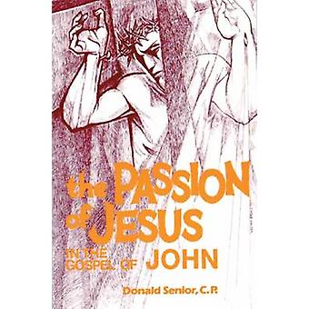 The Passion of Jesus in the Gospel of John by Senior & Donald