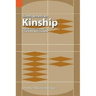 South American Kinship Eight Kinship Systems from Brazil and Colombia by Merrifield & William R.