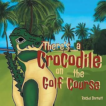 Theres a Crocodile on the Golf Course by Barnett & Rachel