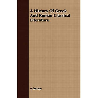 A History Of Greek And Roman Classical Literature by Louage & A