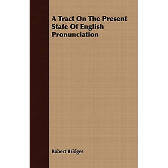 A Tract On The Present State Of English Pronunciation by Bridges & Robert