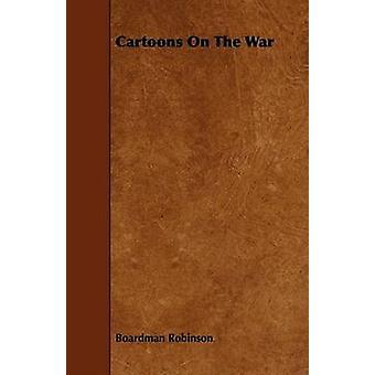 Cartoons On The War by Robinson & Boardman