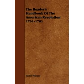 The Readers Handbook Of The American Revolution 17611783 by Winsor & Justin