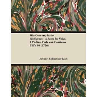 Was Gott tut das ist Wohlgetan  A Score for Voice 2 Violins Viola and Continuo BWV 98 1726 by Bach & Johann Sebastian