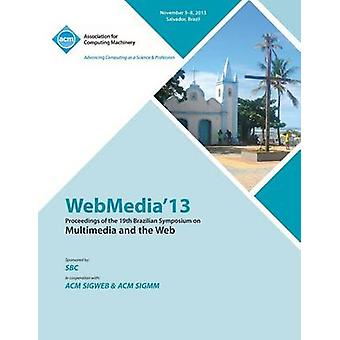 Webmedia 13 Proceedings of the 19th Brazilian Symposium on Multimedia and the Web by Webmedia Conference Committee