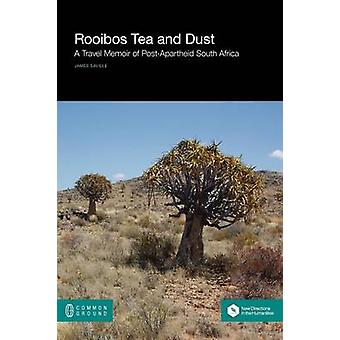 Rooibos Tea and Dust A Travel Memoir of PostApartheid South Africa by Saville & James