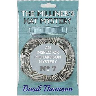 The Milliners Hat Mystery An Inspector Richardson Mystery by Thomson & Basil