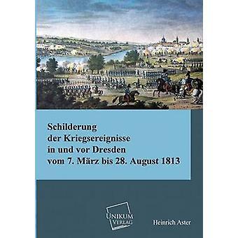 Schilderung Der Kriegsereignisse in Und VOR Dresden by Aster & Heinrich