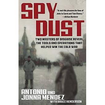 Spy Dust Two Masters of Disguise Reveal the Tools and Operations That Helped Win the Cold War by Mendez & Jonna