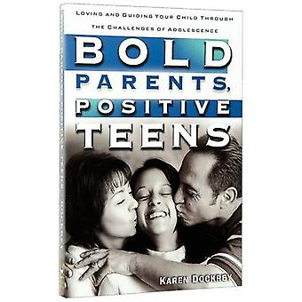 Bold Parents Positive Teens by Dockrey