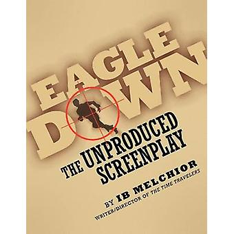 EAGLE DOWN The Unproduced Screenplay by Melchior & Ib