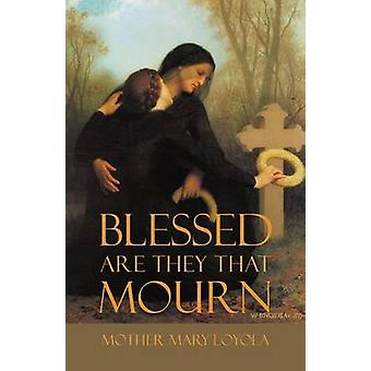 Blessed are they that Mourn by Loyola & Mother Mary