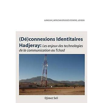 Deconnexions identitaires hadjeray. Les enjeux des Technologies de la Communication au Tchad by Seli & Djimet