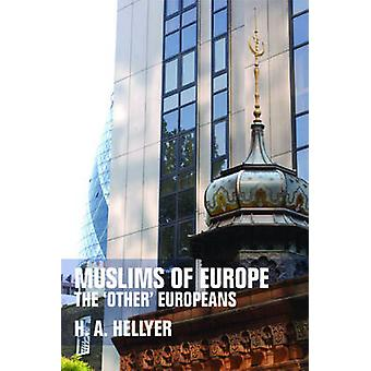 Muslims of Europe - The 'other' Europeans by H. A. Hellyer - 978074863