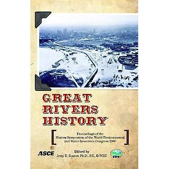 Great Rivers History - Proceedings of the History Symposium of the Wor