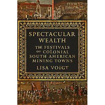 Spectacular Wealth - The Festivals of Colonial South American Mining T