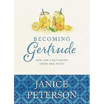 Becoming Gertrude by Janice Peterson - 9781631468452 Book