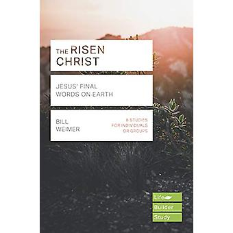 The Risen Christ - Jesus' Final Words on Earth by Bill Weimer - 978178