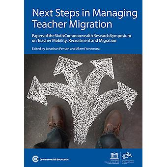 Next Steps in Managing Teacher Migration - Papers of the Sixth Commonw