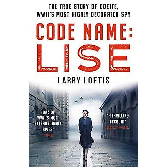 Code Name - Lise - The True Story of Odette Sansom - WWII's Most Highly