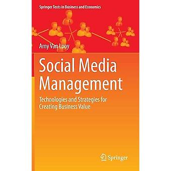 Social Media Management - Technologies and Strategies for Creating Bus