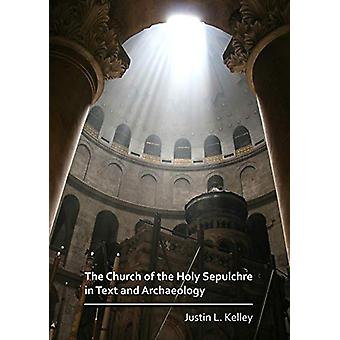 The Church of the Holy Sepulchre in Text and Archaeology by Justin L.