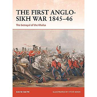 The First Anglo-Sikh War 1845-46 - The betrayal of the Khalsa by David