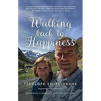 Walking Back to Happiness - Finding Ourselves in France by Penelope Sw