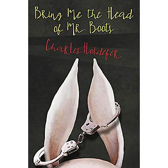 Bring Me the Head of Mr. Boots by Charles Holdefer - 9781944697792 Bo