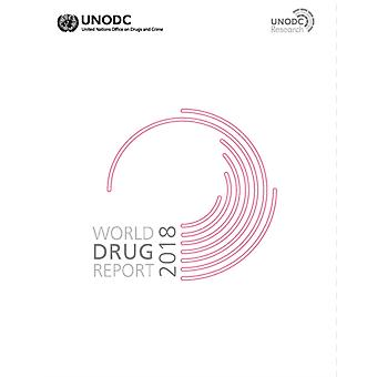 World drug report 2018 by United Nations Office on Drugs and Crime