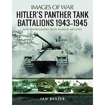 Hitlers Panther Tank Battalions 19431945 by Baxter & Ian