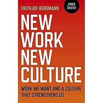 Nieuw werk Nieuwe Cultuur: Werk dat we willen en een cultuur die ons versterkt